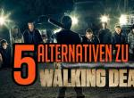 Geekplauze: Fünf Serien-Alternativen zu The Walking Dead
