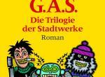 G.A.S. Die Trilogie der Stadtwerke: Hörspiel nach einem Roman von Matt Ruff